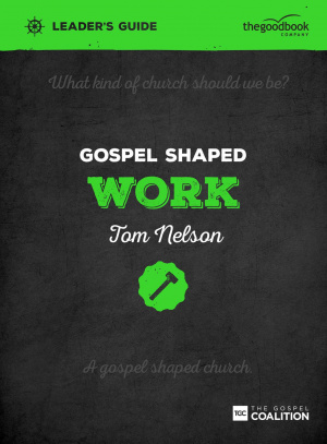 Gospel Shaped Work Leader's Guide
