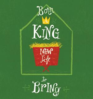Born a King, New Life to Bring Pack of 25