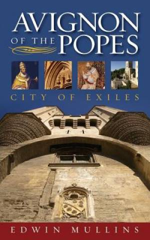 Avignon of the Popes : City of Exiles