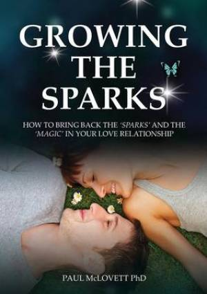 Growing The Sparks, How To Bring Back The Sparks And The Magic In Your Relationship