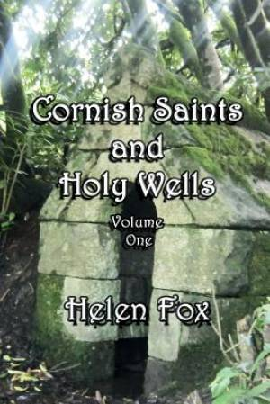 Cornish Saints and Holy wells: Volume 1