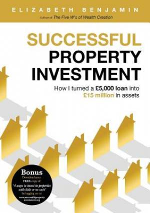 Successful Property Investment: How I turned a �5,000 loan into �15 million in assets