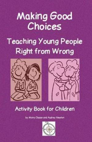 Making Good Choices: Teaching Young People Right from Wrong