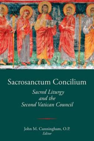 Sacrosanctum Concilium. Sacred Liturgy and the Second Vatican Council