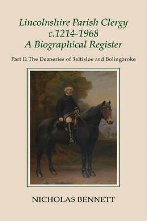 Lincolnshire Parish Clergy, c.1214-1968: A Biographical Register The Deaneries of Beltisloe and Bolinbroke