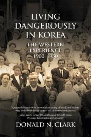 Living Dangerously in Korea: The Western Experience 1900-1950