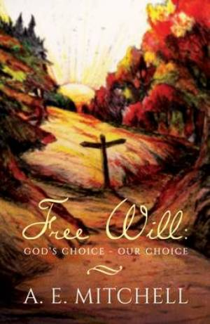 Free Will: God's Choice, Our Choice