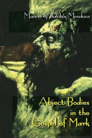 Abject Bodies in the Gospel of Mark