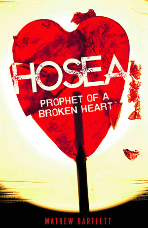 Hosea: Prophet of a Broken Heart