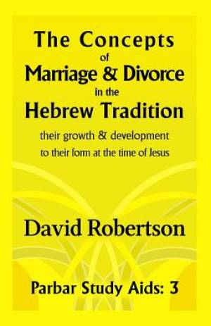 The Concepts of Marriage and Divorce in the Hebrew Tradition