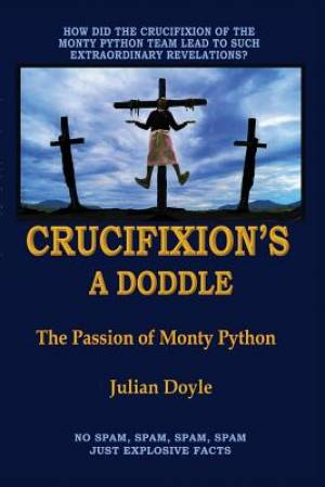 Crucifixion's A Doddle: The Passion of Monty Python