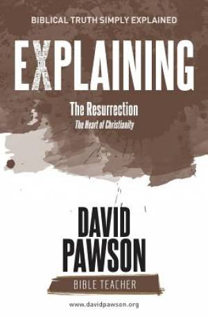 EXPLAINING The Resurrection: The Heart of Christianity