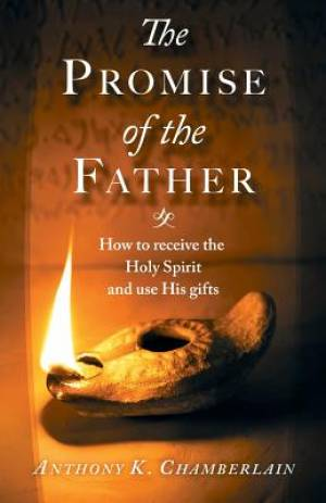 The Promise of the Father: How to receive the Holy Spirit and use His gifts