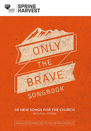 Spring Harvest Only The Brave Songbook 2018