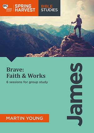 Brave: Faith & Works Spring Harvest 2018 Workbook