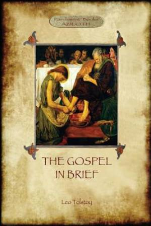 The Gospel in Brief - Tolstoy's Life of Christ  (Aziloth Books)