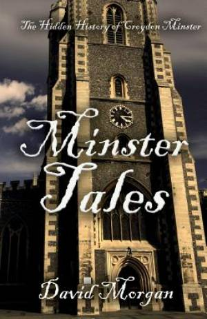 Minster Tales: The Hidden History of Croydon Minster