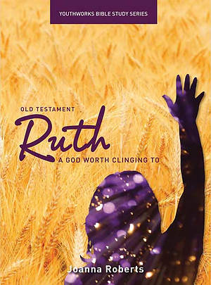 Ruth : Youth Works Bible Study Series