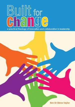 Built for change: A practical theology of innovation and collaboration