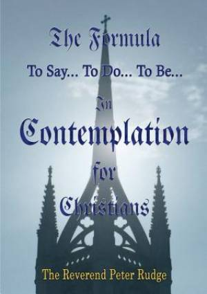 The Formula to Say... to Do... to be... in Contemplation for Christians