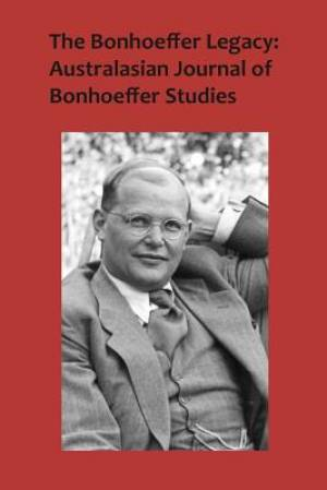 The Bonhoeffer Legacy: Australasian Journal of Bonhoeffer Studies Volume 3 No 2