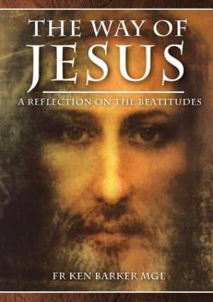 THE WAY OF JESUS:  A Reflection on the Beatitudes