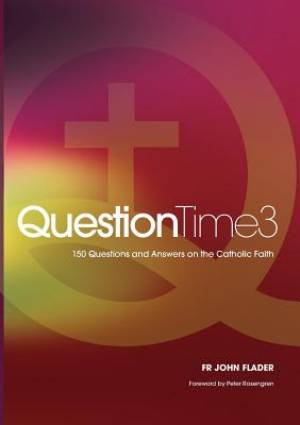 QuestionTime 3: 150 Questions and Answers on the Catholic Faith