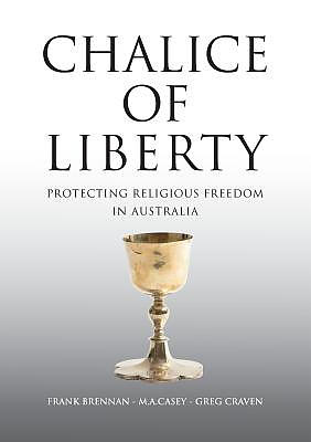 Chalice of Liberty : Protecting Religious Freedom in Australia