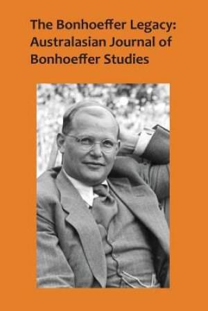 The Bonhoeffer Legacy:Australasian Journal of Bonhoeffer Studies Vol 4 No 1, 2016