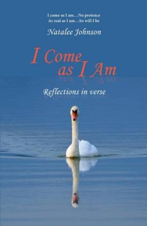 I Come as I Am: reflections in verse