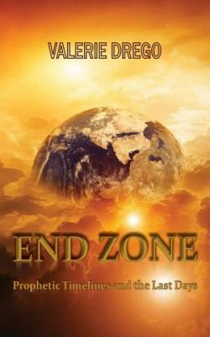 END ZONE: Prophetic Timelines and the Last Days