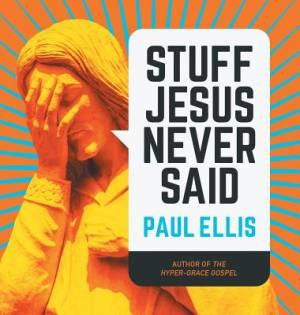 Stuff Jesus Never Said