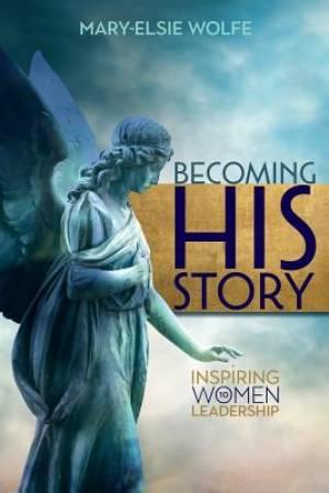 Becoming His Story: Inspiring Women to Leadership