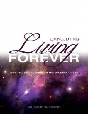 Living, Dying, Living Forever