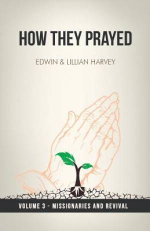 How They Prayed Vol 3 Missionaries and Revival