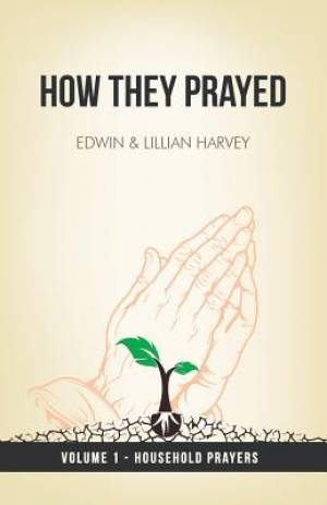 How They Prayed Vol 1 Household Prayers