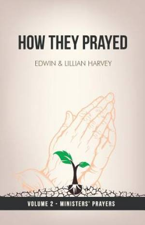 How They Prayed Vol 2 Ministers' Prayers