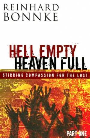 Hell Empty Heaven Full: Stirring Compassion For The Lost Part One Hardback