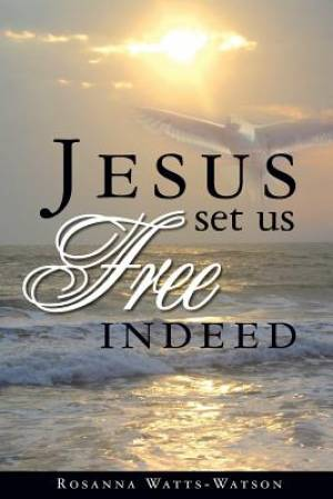 Jesus Set Us Free Indeed