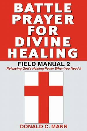 Battle Prayer for Divine Healing: Field Manual 2