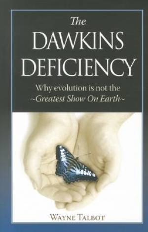 Dawkins Deficiency : Why Evolution Is Not The Greatest Show On Earth