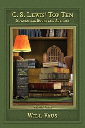 C. S. Lewis' Top Ten: Influential Books and Authors, Volume Three