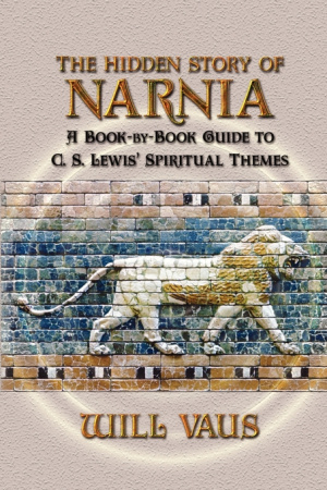 The Hidden Story of Narnia: A Book-By-Book Guide to C. S. Lewis' Spiritual Themes