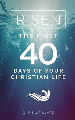 Risen!: The First 40 Days of Your Christian Life