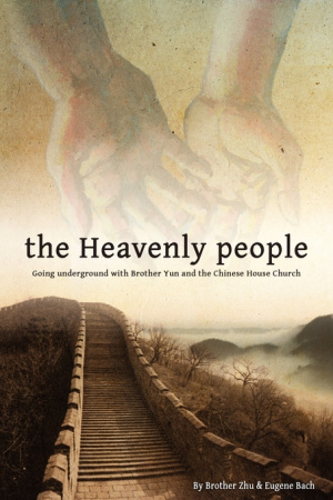 The Heavenly People: Going Underground with Brother Yun and the Chinese House Church