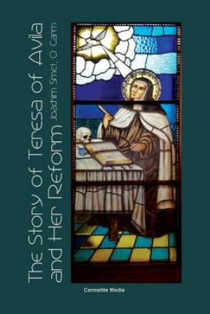 The Story of St. Teresa of Avila and Her Reform