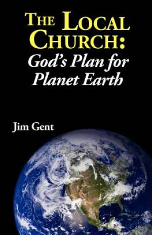The Local Church: God's Plan for Planet Earth