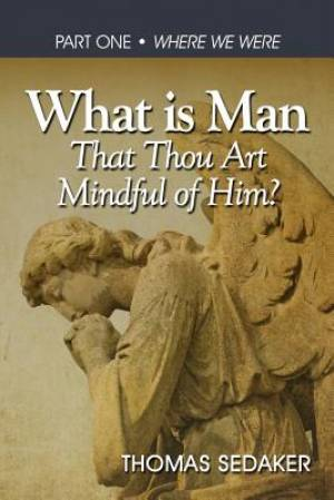 What is Man That Thou Art Mindful of Him?: WHERE WE WERE