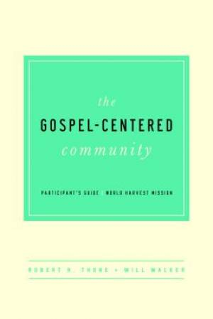 Gospel Centered Community Participant's Guide, The