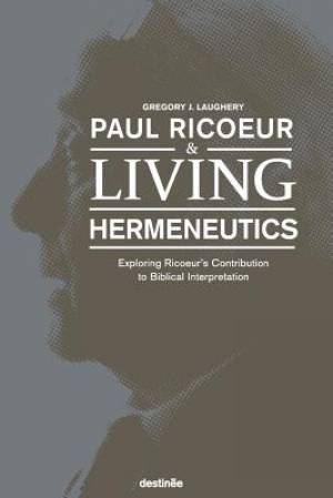 Paul Ricoeur & Living Hermeneutics: Exploring Ricoeur's Contribution to Biblical Interpretation Couverture du livre